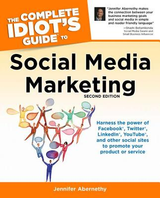 The Complete Idiot's Guide to Social Media Marketing By Abernethy, Jennifer